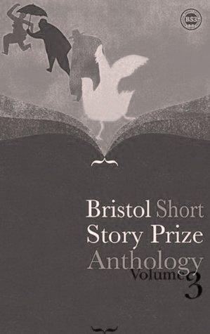 Bristol Short StoryPrize Anthology Volume 3